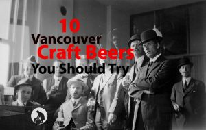 10 Vancouver Craft Beers You Should Try